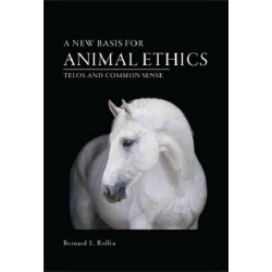 A New Basis for Animal Ethics: Telos and Common Sense
