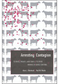 Arresting Contagion: Science, Policy, and Conflicts Over Animal Disease Control