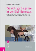 The Right Diagnosis in the Small Animal Practice: Examination and Assessment [German text]