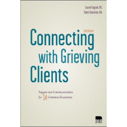 Connecting with Grieving Clients: Supportive Communication for 14 Common Situations, 2nd Edition