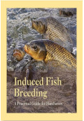 Induced Fish Breeding: A Practical Guide for Hatcheries