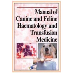 Manual of Canine and Feline Haematology and Transfusion Medicine, 2nd Edition