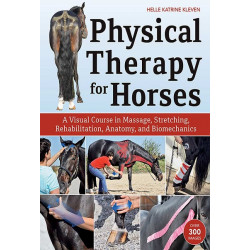Physical Therapy for Horses: An Illustrated Guide to Anatomy, Biomechanics, Massage, Stretching, and Rehabilitation
