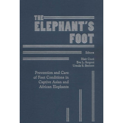 The Elephant's Foot: Prevention and Care of Foot Conditions in Captive Asian and African Elephants