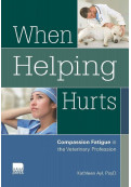 When Helping Hurts: Compassion Fatigue in the Veterinary Profession